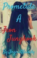 ¤Prometida A Jeon Jungkook¤ 💠Concluida💠 by IngridNaiady