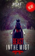 Beast In the mist  *Book 1* by LostInMegadeath