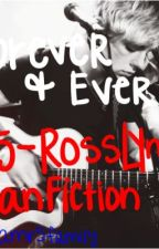 Forever & Ever (R5-Ross Lynch Fan Fiction) by teamR5family
