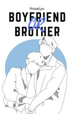 Boyfriend Or Brother  by HazeLyo
