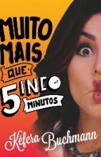 Muito Mais Que 5inco Minutos (Completo)  by HelenAvilaM