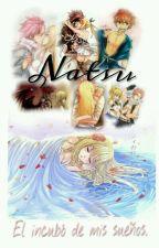 Natsu, El íncubo de mis sueños. by Miss_Ojeras