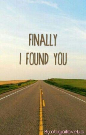 Finally I Found You by abigaillovelya