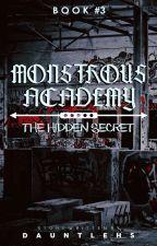Monstrous Academy 3: The Hidden Secret. by __Queenxxii__