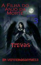 A Filha do Anjo da Morte - As Trevas chegam ao Paraíso by VermelhoSangue13