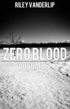 Zero Blood: Volume 6 by RileyVanderlip