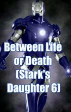 Between Life or Death (Stark's Daughter 6) by MrsGeorgiaB