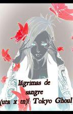 Lagrimas De Sangre(Uta X Tn ){tokyo Ghoul by the-perdition