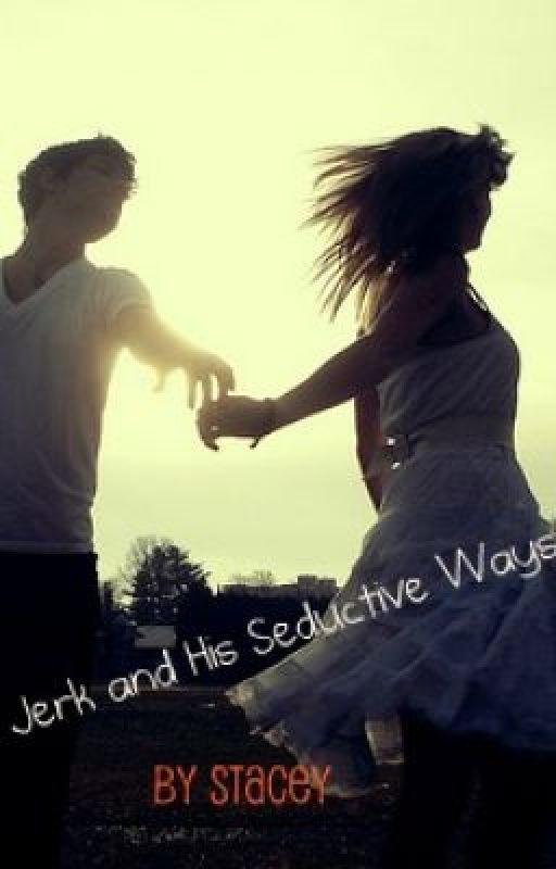 The Jerk and His Seductive Ways by IntenseExposure