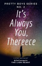 It's Always You, Thereece (Pretty Boys Series #2) by JeConquis