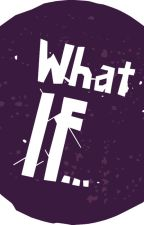 What if? by Arvind2002