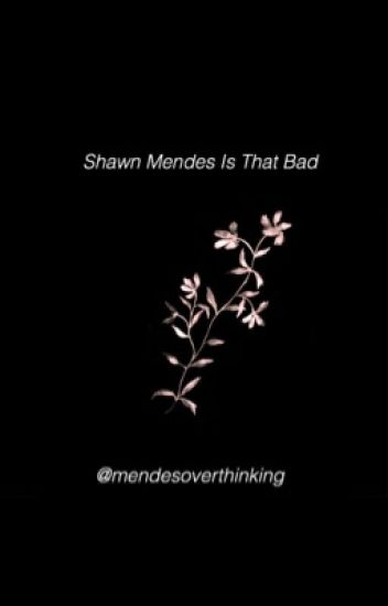 Shawn Mendes Is That Bad ||Shawn Mendes Bad Boy Fanfic||