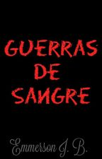 Guerras De Sangre  by EmmersonJB