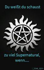 Du Weiß Du Schaust Zu Viel Supernatural Wenn...  by i_love_spn