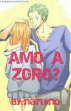Amo a Zoro? ( Zoro X Nami ) Zona one Shot by naruino