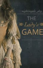 The Lady's Game (Completed) by nightingale_sky