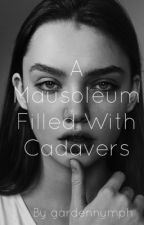 A Mausoleum Filled With Cadavers #Wattys2016 by gardennymph