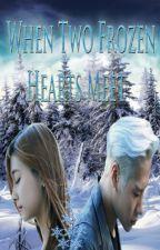When Two Frozen Hearts Meet by K3MissASuzy