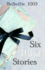 6 Word Stories by Swiftie_1003