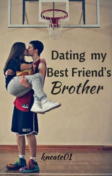 Dating My Best Friends Brother (Rewritten)
