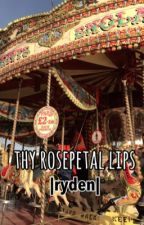 thy rosepetal lips ; ryden by thnksfrthmilk