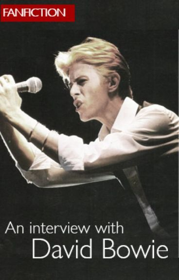 An interview with David Bowie... (Fanfiction)