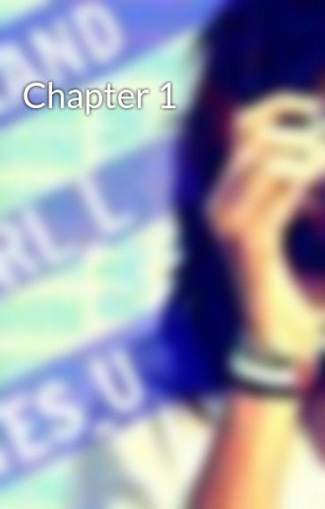 Chapter 1 by I_RandomGirl_Loves_U