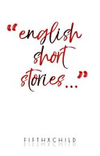 A COMPILATION: English Short Stories by LadyPahoehoe