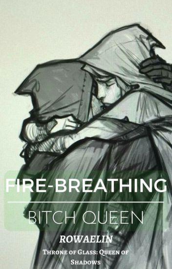 Fire-breathing Bitch Queen (Rowaelin) (Throne of Glass)