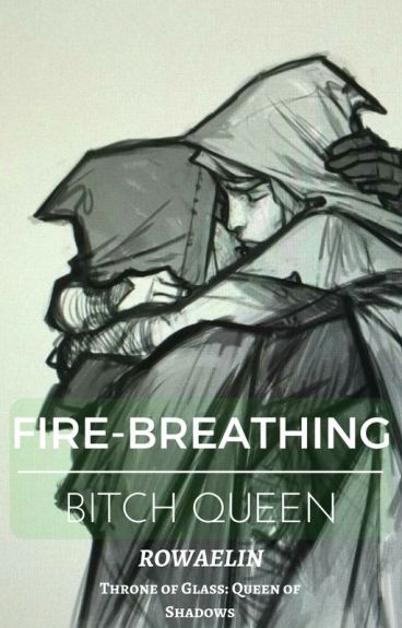 Fire-breathing Bitch Queen (Rowaelin) (Throne of Glass)