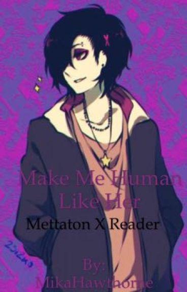 Make Me Human Like Her (Semi-Yandere! Mettaton EX X Reader)