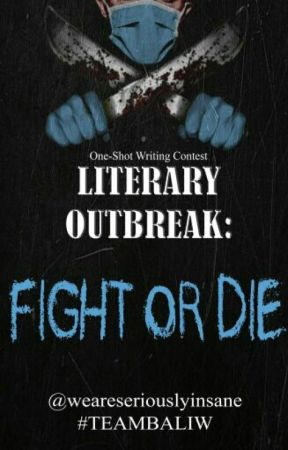 LITERARY OUTBREAK: Fight or Die One-Shot Writing Contest by weareseriouslyinsane