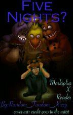 Five Nights? (Markiplier X Reader) by Random_Fandom_Kizzy