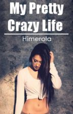 My Pretty Crazy Life by himerola