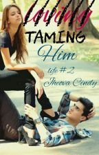 Taming Him (Sequel to In Love With Life) by JheovaCindy