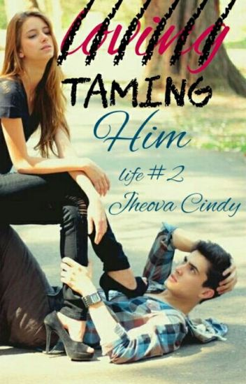 Taming Him (Sequel to In Love With Life)