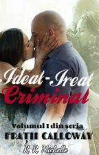 IDEAL-IREAL   CRIMINAL- volumul I din seria FRAŢII CALLOWAY (FINALIZATĂ) by Michelle30782