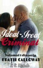 IDEAL-IREAL   CRIMINAL- volumul I din seria FRAŢII CALLOWAY (FINALIZATĂ) by Michelle30782