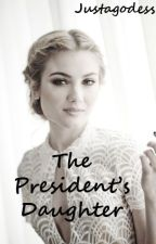 The President's Daughter by JustAGodess