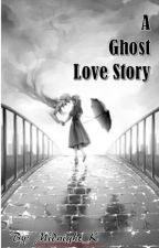 A Ghost Love Story by Midnight_K