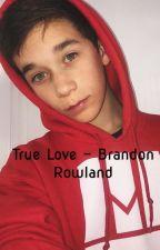 Brandon Rowland - True Love - a Brandon Rowland fanfiction by maggierowland22