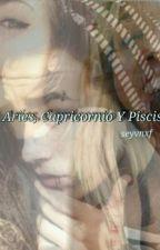 Aries, Capricornio Y Piscis.  by seyvnxf