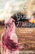 The Greatest Mistake by roseannasummers