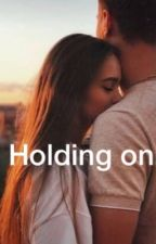 Holding On. by InTheOceanOfWords