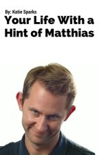Your Life With a Hint of Matthias. by KatieAtHogwarts