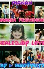 Manan:Broken Friendship Healed By Love by happyritz