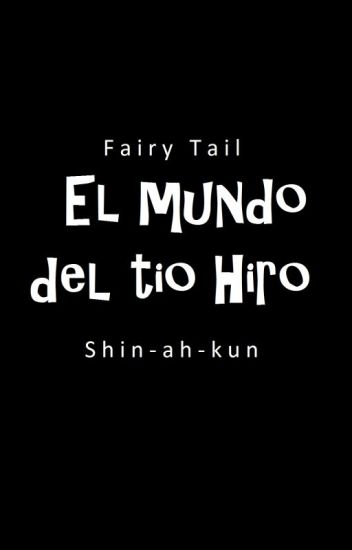 El Mundo Del Tio Hiro :v |Fairy Tail|