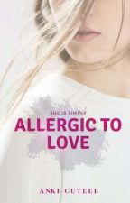 Allergic To Love (On Hold For Sometime) by anki-cuteee