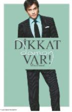 Dikkat Damon Var! (TAMAMLANDI) by MinaTuranl