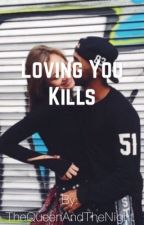 Loving you kills by TheQueenAndTheNight